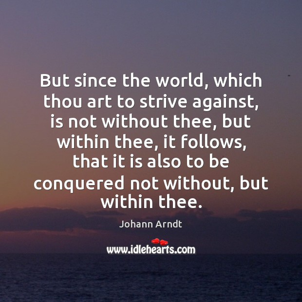 But since the world, which thou art to strive against, is not Image