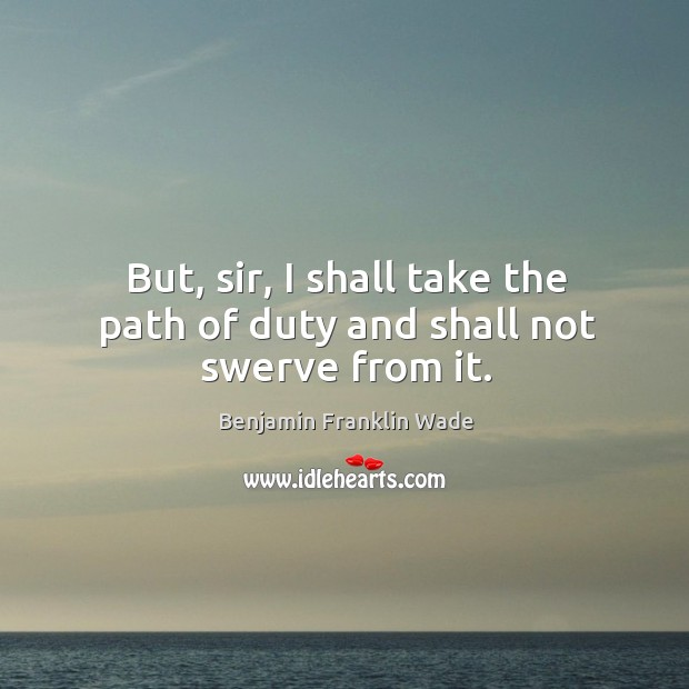 Image, But, sir, I shall take the path of duty and shall not swerve from it.