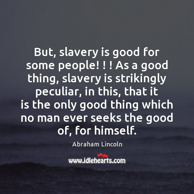 Image, But, slavery is good for some people! ! ! As a good thing, slavery