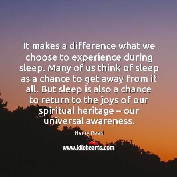 But sleep is also a chance to return to the joys of our spiritual heritage – our universal awareness. Image