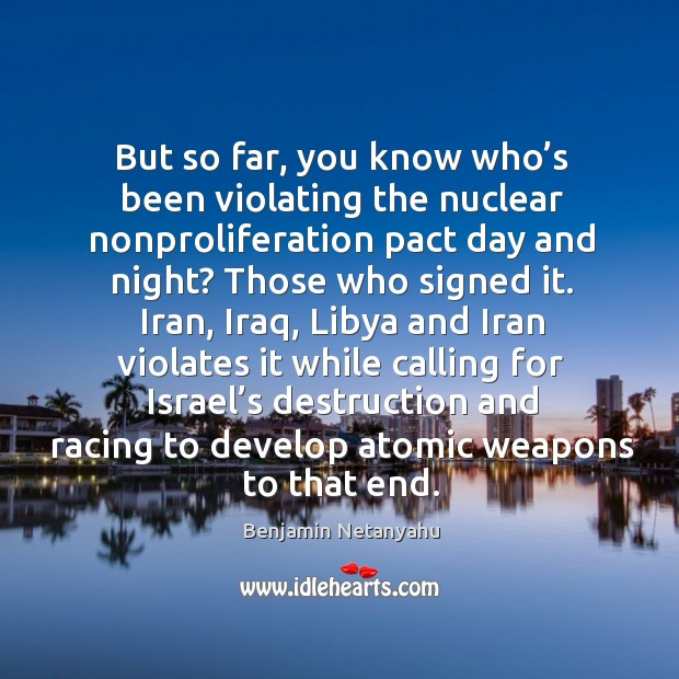 Image about But so far, you know who's been violating the nuclear nonproliferation pact day and night?