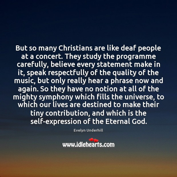 But so many Christians are like deaf people at a concert. They Image
