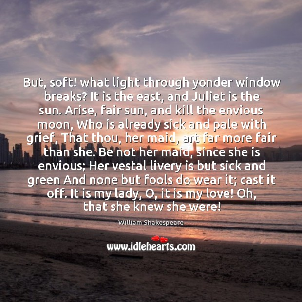 But, soft! what light through yonder window breaks? It is the east, Image