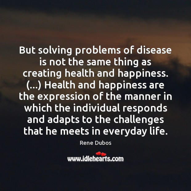 But solving problems of disease is not the same thing as creating Rene Dubos Picture Quote