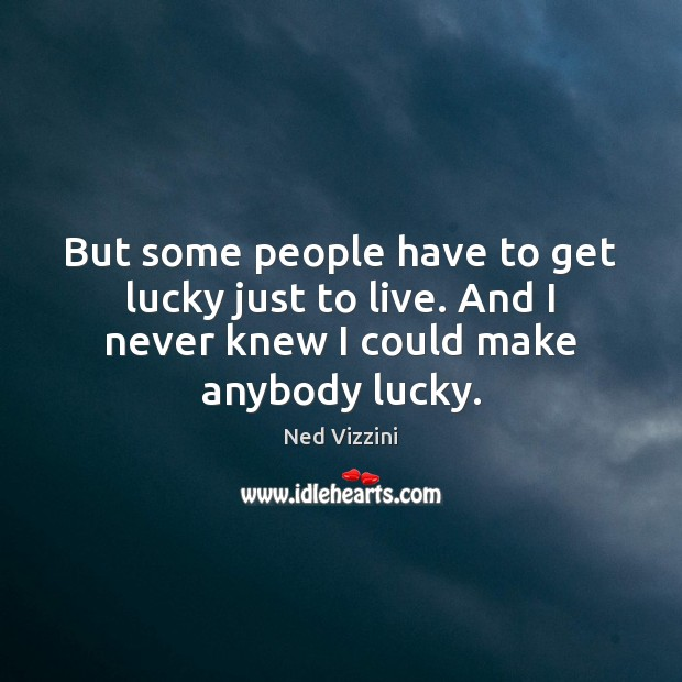 But some people have to get lucky just to live. And I Image