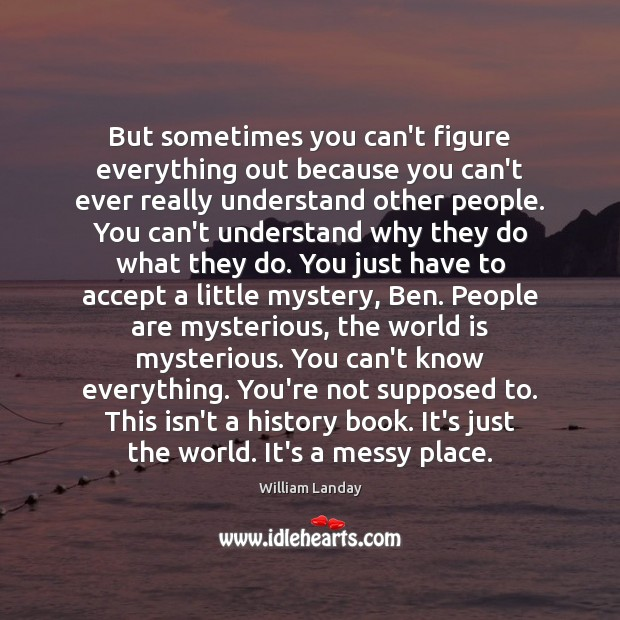 But sometimes you can't figure everything out because you can't ever really Image
