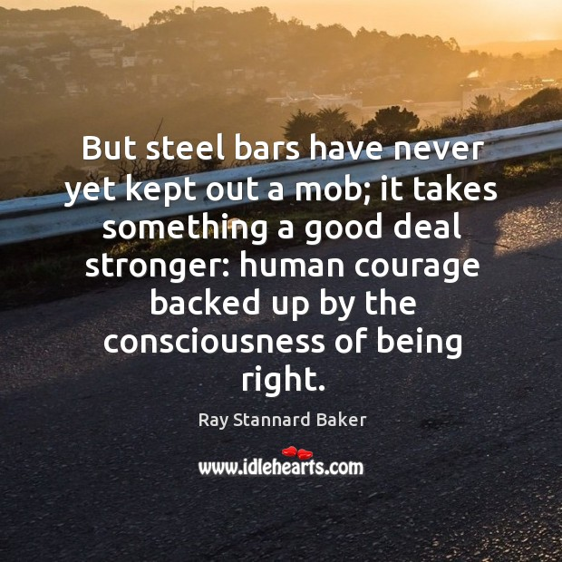 But steel bars have never yet kept out a mob; it takes something a good deal stronger: Image