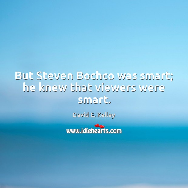 But Steven Bochco was smart; he knew that viewers were smart. Image