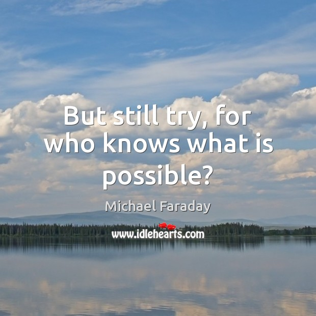 But still try, for who knows what is possible? Image