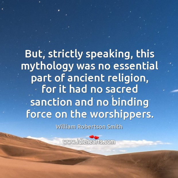 But, strictly speaking, this mythology was no essential part of ancient religion Image