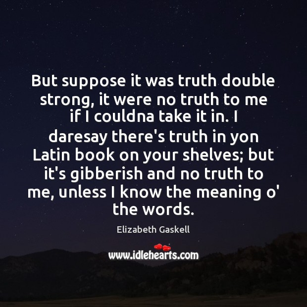 Image about But suppose it was truth double strong, it were no truth to