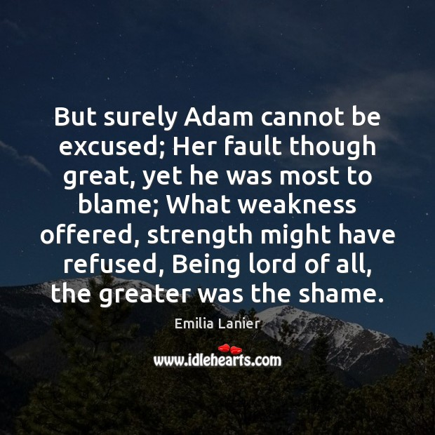 But surely Adam cannot be excused; Her fault though great, yet he Image