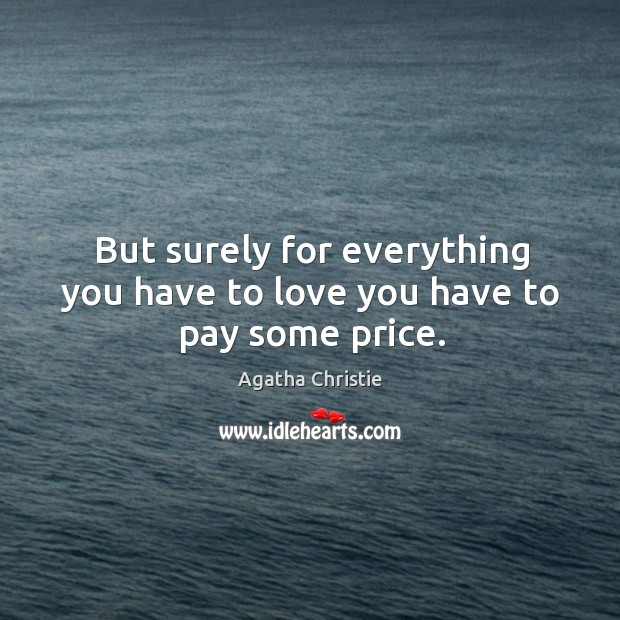 But surely for everything you have to love you have to pay some price. Image