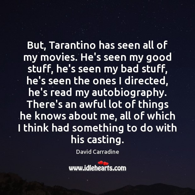 Image, But, Tarantino has seen all of my movies. He's seen my good