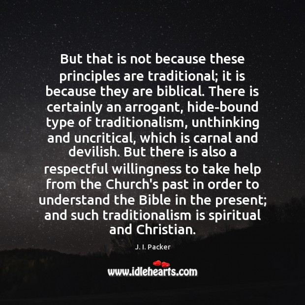 But that is not because these principles are traditional; it is because J. I. Packer Picture Quote
