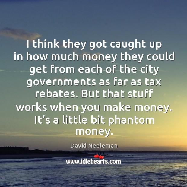 But that stuff works when you make money. It's a little bit phantom money. David Neeleman Picture Quote
