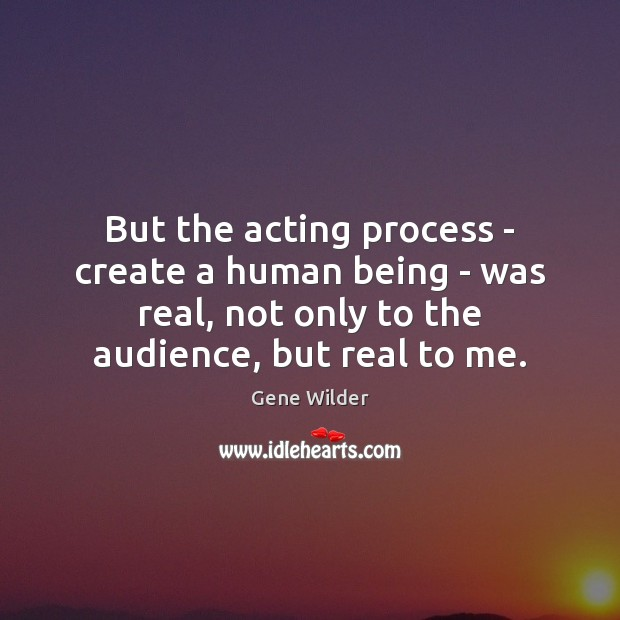 But the acting process – create a human being – was real, Image