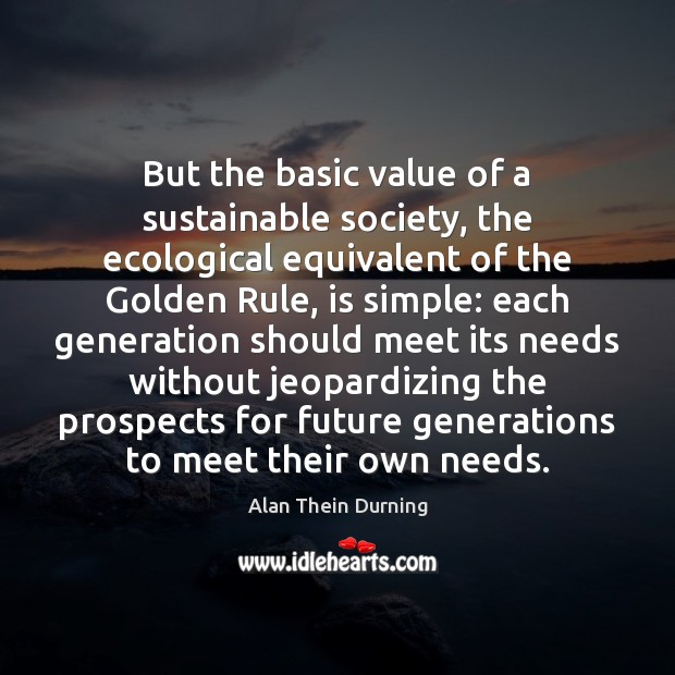 But the basic value of a sustainable society, the ecological equivalent of Value Quotes Image