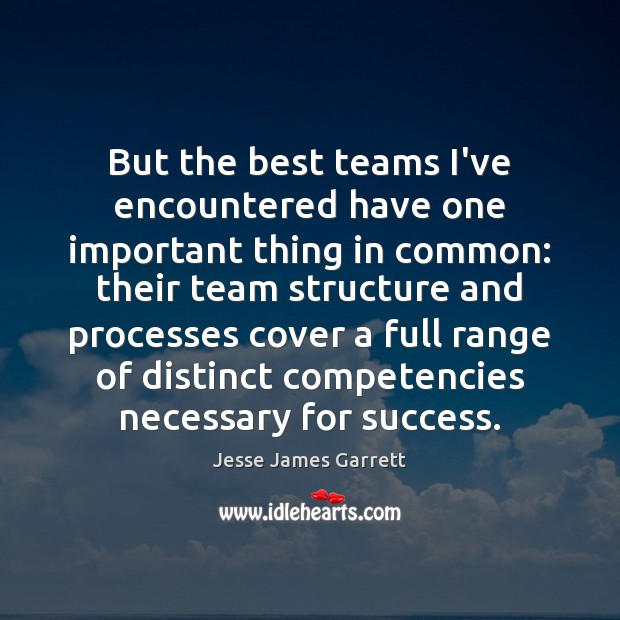 But the best teams I've encountered have one important thing in common: Jesse James Garrett Picture Quote