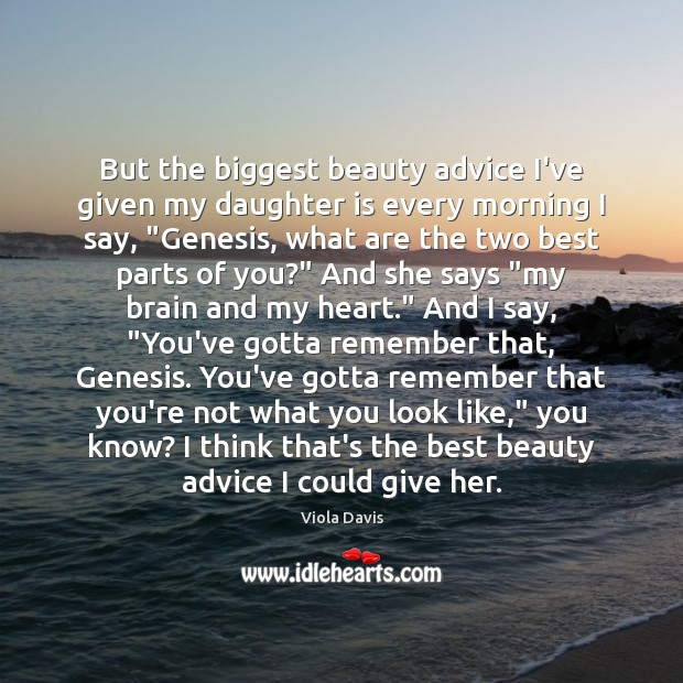 But the biggest beauty advice I've given my daughter is every morning Daughter Quotes Image