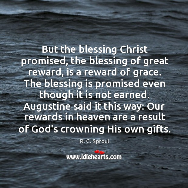 But the blessing Christ promised, the blessing of great reward, is a Image