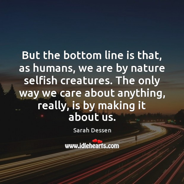 But the bottom line is that, as humans, we are by nature Image