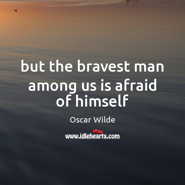 Image, But the bravest man among us is afraid of himself