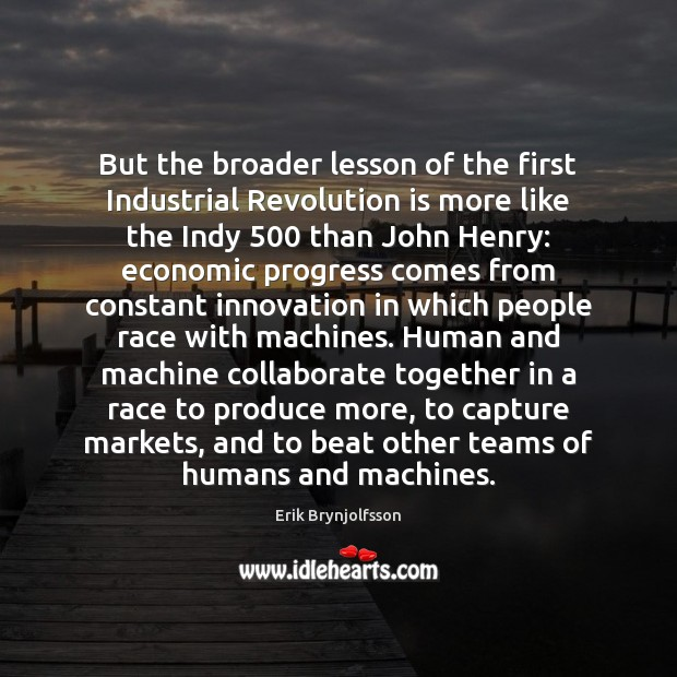 But the broader lesson of the first Industrial Revolution is more like Image