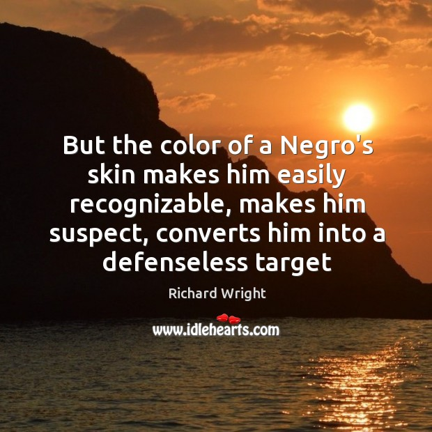 But the color of a Negro's skin makes him easily recognizable, makes Image