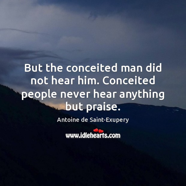 But the conceited man did not hear him. Conceited people never hear anything but praise. Image