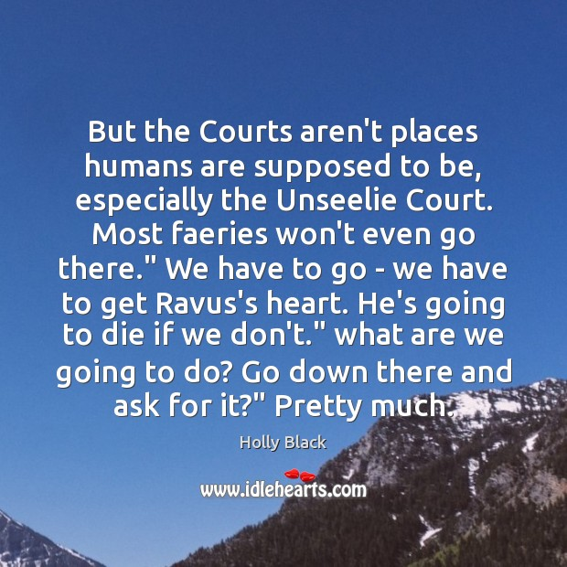 But the Courts aren't places humans are supposed to be, especially the Image