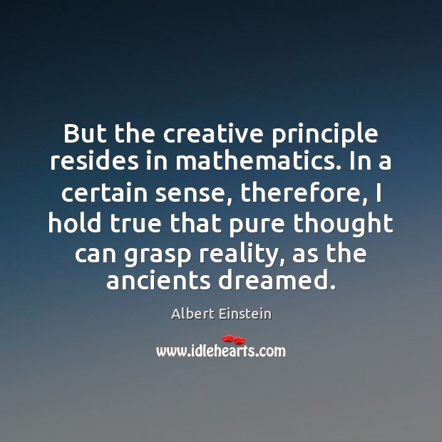 Image, But the creative principle resides in mathematics. In a certain sense, therefore,
