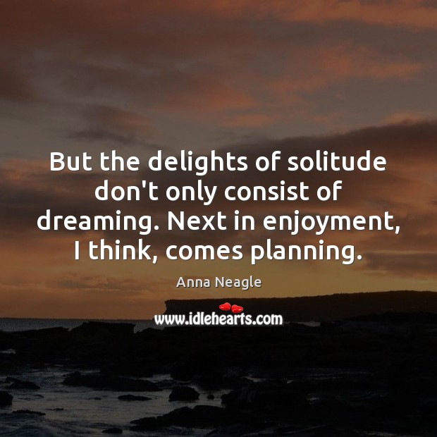 Image, But the delights of solitude don't only consist of dreaming. Next in