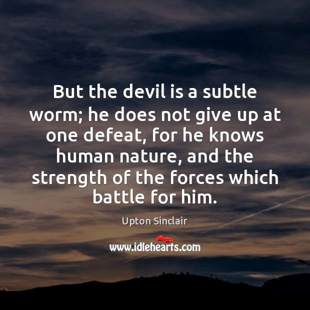 But the devil is a subtle worm; he does not give up Image