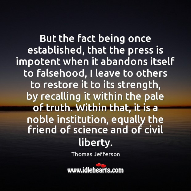 Image, Abandon, Being, Civil, Civil Liberties, Civil Liberty, Equally, Established, Fact, Facts, Falsehood, Freedom, Friend, Impotent, Institution, Institutions, Itself, Leave, Liberty, Noble, Once, Others, Pale, Press, Presses, Recalling, Restore, Science, Strength, Truth, Within