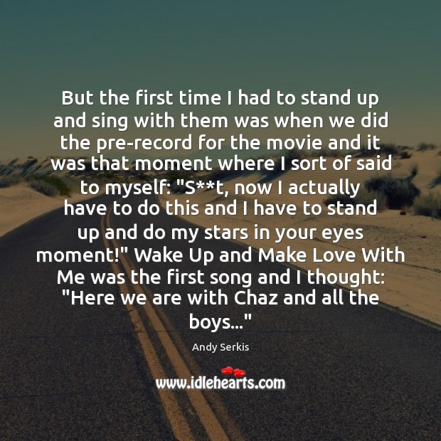 But the first time I had to stand up and sing with Image