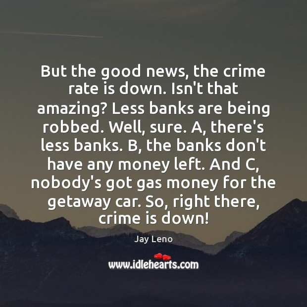 But the good news, the crime rate is down. Isn't that amazing? Image