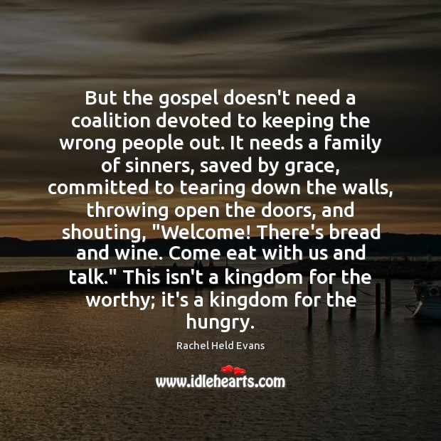 But the gospel doesn't need a coalition devoted to keeping the wrong Rachel Held Evans Picture Quote