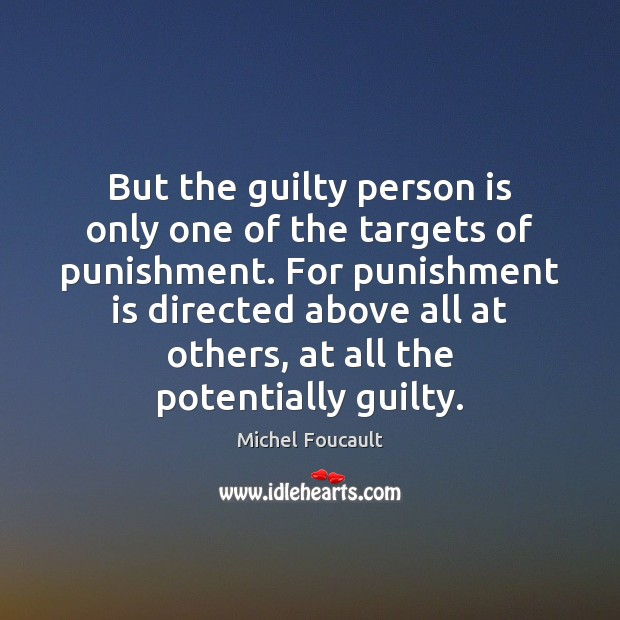 But the guilty person is only one of the targets of punishment. Punishment Quotes Image