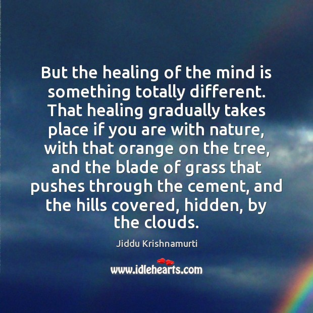 But the healing of the mind is something totally different. That healing Image