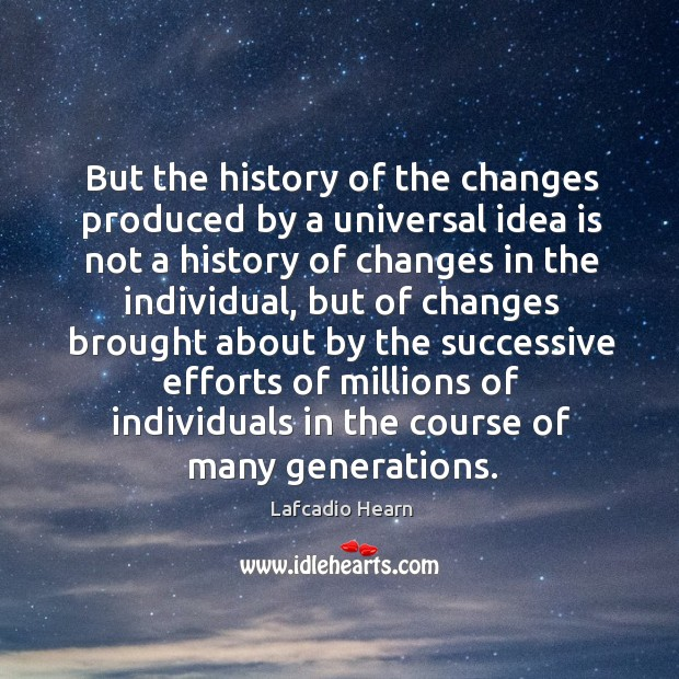But the history of the changes produced by a universal idea is not a history of Image