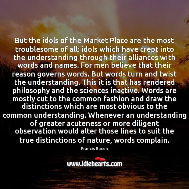 But the idols of the Market Place are the most troublesome of Complain Quotes Image