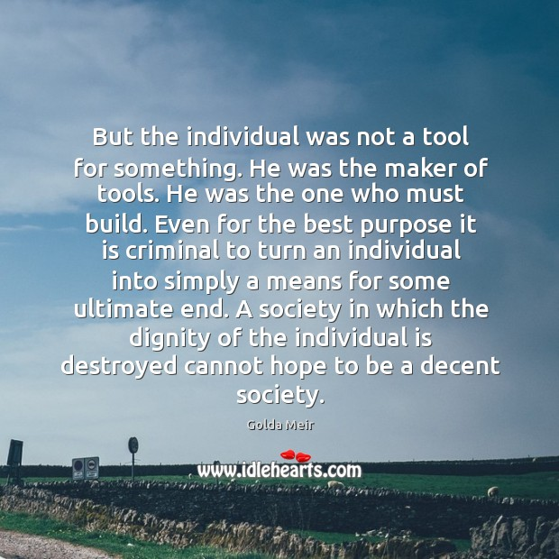 But the individual was not a tool for something. He was the Image