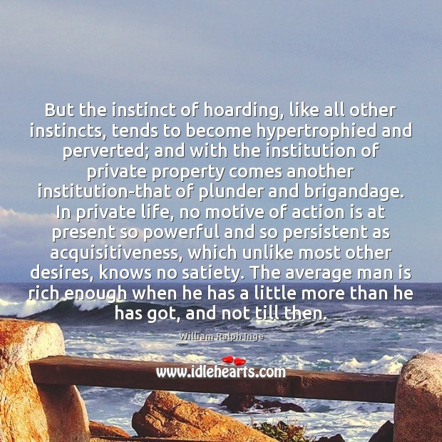 But the instinct of hoarding, like all other instincts, tends to become Action Quotes Image