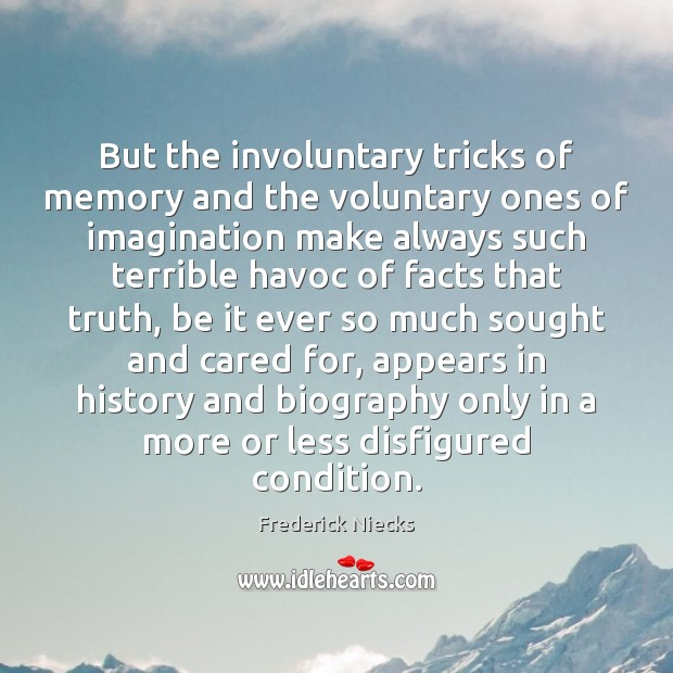 But the involuntary tricks of memory and the voluntary ones of imagination Image