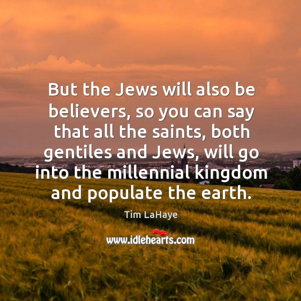 But the jews will also be believers, so you can say that all the saints Image
