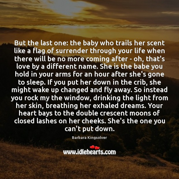 But the last one: the baby who trails her scent like a Barbara Kingsolver Picture Quote