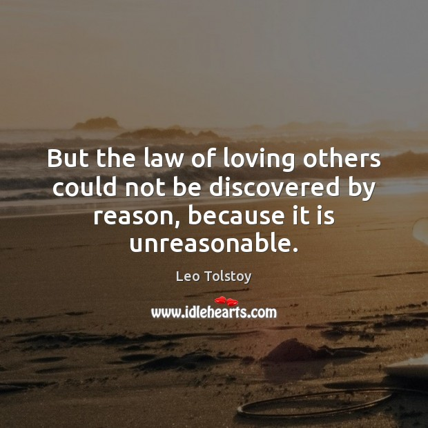 But the law of loving others could not be discovered by reason, Leo Tolstoy Picture Quote