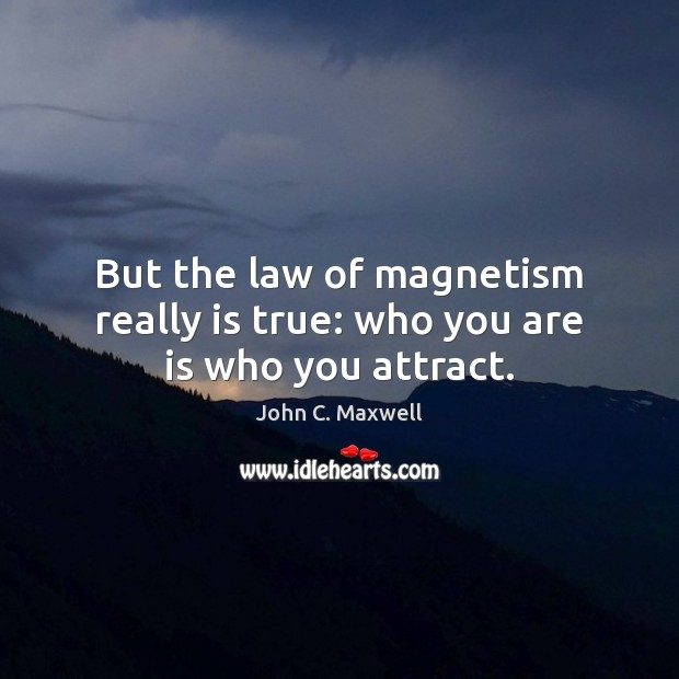 Image, But the law of magnetism really is true: who you are is who you attract.