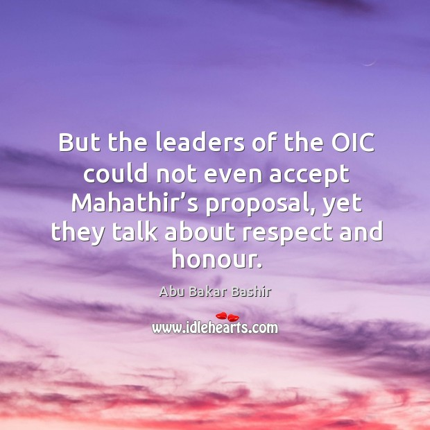 Image, But the leaders of the oic could not even accept mahathir's proposal, yet they talk about respect and honour.